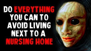 """""""Do Everything You Can To Avoid Living Next To A Nursing Home"""" Creepypasta"""