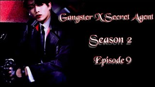 [JUNGKOOK FF] Gangster X Secret Agent : Season 2 [EP:9]