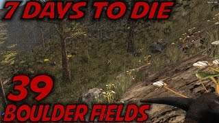 7 Days to Die | EP 39 | Boulder Fields | Let's Play 7 Days to Die Gameplay | Alpha 15 (S15)