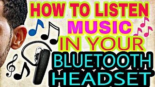 🔥HOW TO LISTEN MUSIC IN YOUR BLUETOOTH HEADSET!!!! 🔥