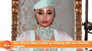 How Khanyi Mbau ended up sleeping with her cosmetic surgeon