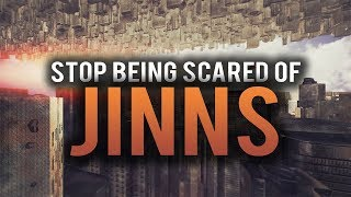 THE BEST WAY TO STOP BEING SCARED OF JINNS