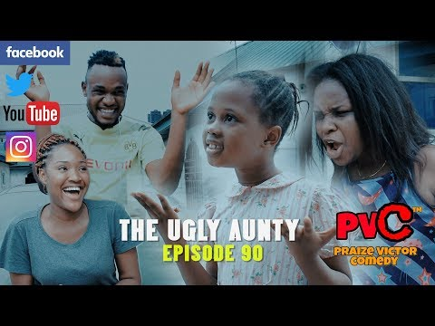 THE UGLY AUNTY (PRAIZE VICTOR COMEDY) (EPISODE 90)