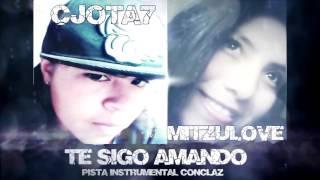 CJOTA7  FT   MITZULOVE   PISTA INSTRUMENTAL   CONCLAZ   TE SIGO AMANDO   REGUETON ROMANTICO