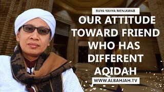 Our Attitude toward Friend who has Different Aqidah - Buya Yahya
