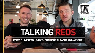 Talking Reds: Porto 0 Liverpool 5 (FIVE), Champions League And Arsenal