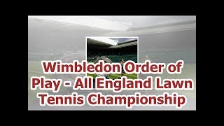 Wimbledon Order of Play - All England Lawn Tennis Championship