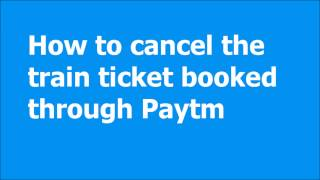 How to cancel train ticket in Paytm App