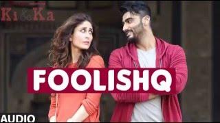 FOOLISHQ Full Song (Audio) | KI & KA | Arjun Kapoor, Kareena Kapoor | Armaan Malik, Shreya Ghoshal