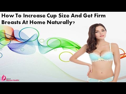 How To Increase Cup Size And Get Firm Breasts At Home Naturally?