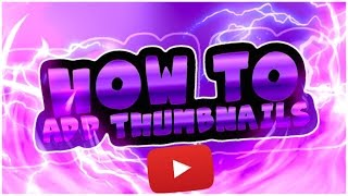 How To Add Thumbnails To YouTube Videos (2018!) [IOS & Android] Easy!