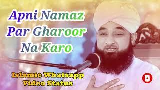 Apni Namaz Par Gharoor Na Karo ❤️ Saqib Raza Mustafai Whatsapp Status Video