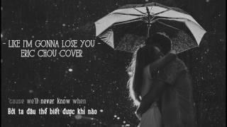 [Vietsub] Like I'm Gonna Lose You - Eric Chou Cover