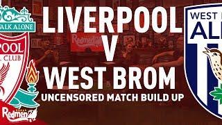 Liverpool v West Brom | Uncensored Match Build Up