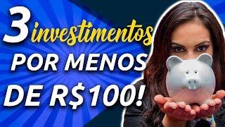 INVISTA com 100 REAIS! 3 investimentos que RENDEM MUITO com POUCO DINHEIRO