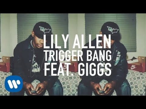 Lily Allen - Trigger Bang (feat. Giggs)