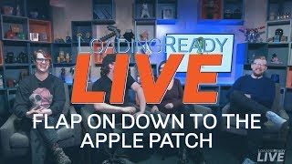 LoadingReadyLIVE Ep27 – Flap on Down to the Apple Patch