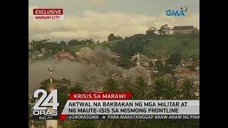 24 Oras: Aktwal na bakbakan ng mga militar at ng Maute-ISIS sa mismong frontline