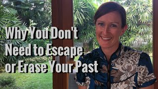 Why You Don't Need to Escape or Erase Negative Past Moments