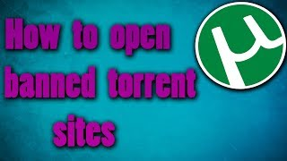 How to open banned torrent sites