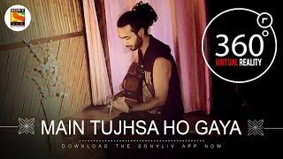 Mai Tujhsa Ho Gaya | Team Malhaar | 4K 360˚ Music videos | SonyLIV Music