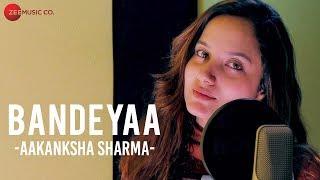 Bandeyaa - Aakanksha Sharma | Specials by Zee Music Co. | Amjad Nadeem