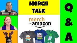 Merch Talk - Merch Q & A - Merch by Amazon - Make Money Selling Shirts Print On Demand