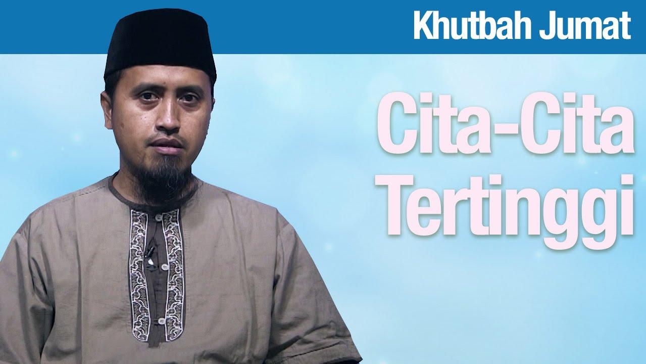 Khutbah Jumat: Cita cita Tertinggi - Ustadz Abdullah Zaen, MA
