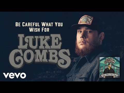 Luke Combs - Be Careful What You Wish For (Audio)