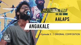 Angakale | AALAPS | ORIGINAL COMPOSITION | Autumn Leaf The Big Stage | Episode 11