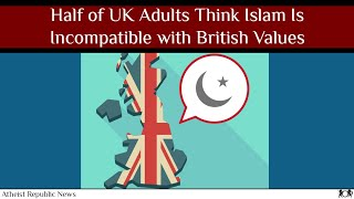 Half of UK Adults Think Islam Is Incompatible with British Values ☪️