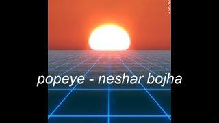 Popeye - Neshar Bojha (edit)