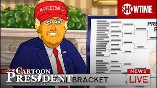 Trump's Bracket | Our Cartoon President | SHOWTIME