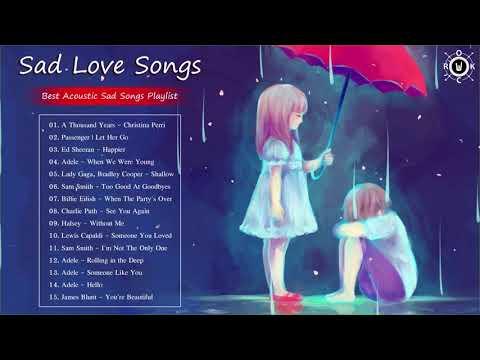 Sad Love Songs Best Acoustic Sad Songs Playlist