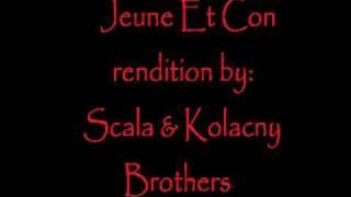 Jeune Et Con - Scala & Kolacny Brothers