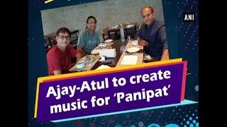 Ajay-Atul to create music for 'Panipat' - #Bollywood News