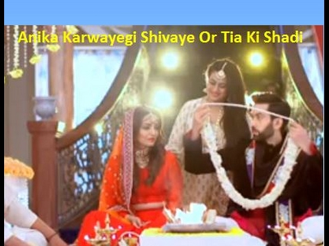 Anika Karwayegi Shivaye Or Tia Ki Shadi | Ishqbaaz Upcoming Episode 2017