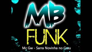 Mc Gw - Sarra Novinha no Grau [ Mb Funk ] { LANÇAMENTO 2013 }