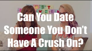 Can You Date Someone You Don't Have A Crush On? I Just Between Us