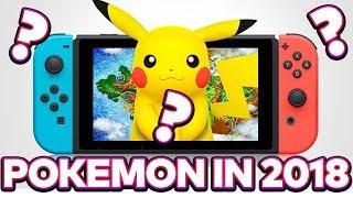 POKEMON IN 2018 - Pokemon Switch Game in 2018?