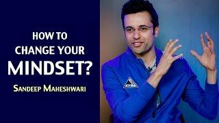 How to change your Mindset? By Sandeep Maheshwari I Hindi