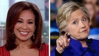 Judge Jeanine: Clinton is becoming unhinged