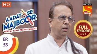 Aadat Se Majboor - Ep 53 - Full Episode - 14th December, 2017