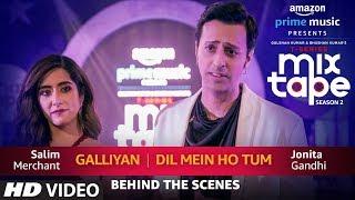 Making Of Galliyan/Dil Mein Ho Tum | Jonita Gandhi & Salim Merchant | T-Series MixTape  Season 2