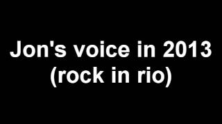JON BON JOVI'S VOICE IN 2013 (ROCK IN RIO)