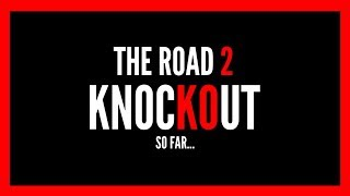 THE ROAD 2 KNOCKOUT (so far)