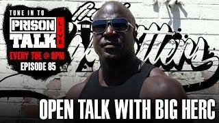 Open Talk with Big Herc - Prison Talk Live Stream E85