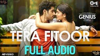 Tera Fitoor (Full Audio Song) - Genius | Utkarsh Sharma, Ishita Chauhan | Arijit Singh | Himesh