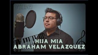 VIBE hija mia (Abraham Velazquez Cover)