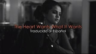Selena Gomez - The Heart Wants What It Wants (Traducida al Español)